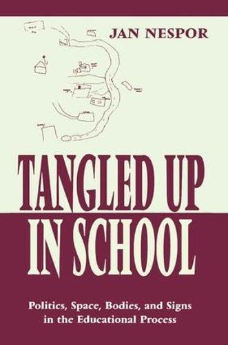 9780805826524: Tangled Up in School: Politics, Space, Bodies, and Signs in the Educational Process (Sociocultural, Political, and Historical Studies in Education)