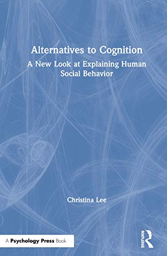 9780805826548: Alternatives to Cognition: A New Look at Explaining Human Social Behavior