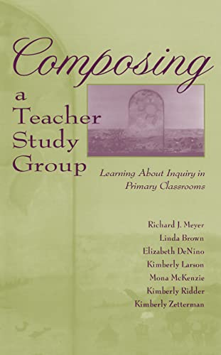 Composing a Teacher Study Group: Learning About: Meyer, Richard J.,