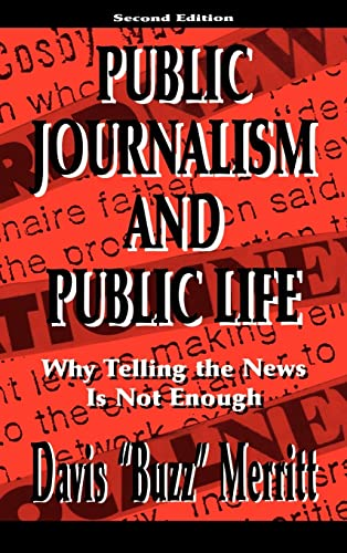 9780805827071: Public Journalism and Public Life: Why Telling the News Is Not Enough (Lea's Communication Series)