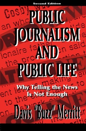 9780805827088: Public Journalism and Public Life: Why Telling the News Is Not Enough (Lea's Communication Series)