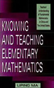 9780805829082: Knowing and Teaching Elementary Mathematics: Teachers' Understanding of Fundamental Mathematics in China and the United States (Studies in Mathematical Thinking and Learning Series)