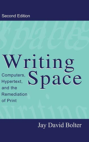 9780805829181: Writing Space: Computers, Hypertext, and the Remediation of Print