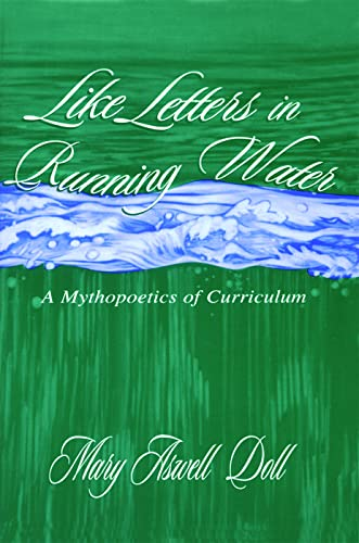 9780805829853: Like Letters in Running Water: A Mythopoetics in Curriculum (Studies in Curriculum Theory Series)