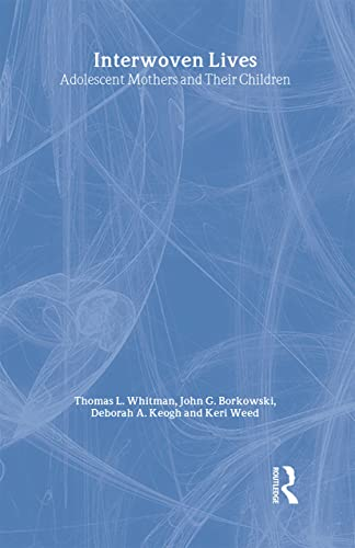 Interwoven Lives: Adolescent Mothers and Their Children: Whitman, Thomas L.,