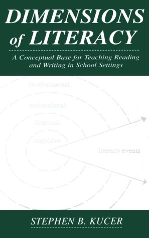 Dimensions of Literacy: A Conceptual Base for: Stephen B. Kucer,