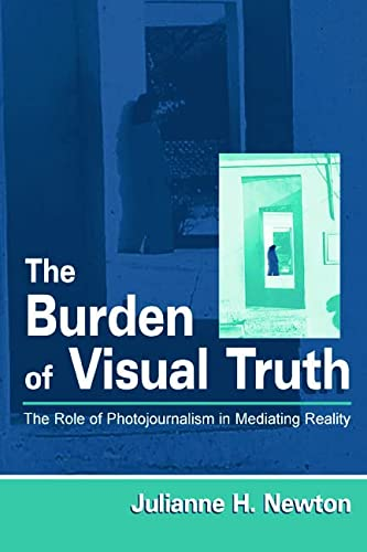 9780805833751: The Burden of Visual Truth: The Role of Photojournalism in Mediating Reality (Routledge Communication Series)