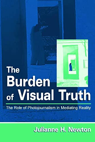 9780805833768: The Burden of Visual Truth: The Role of Photojournalism in Mediating Reality (Routledge Communication Series)