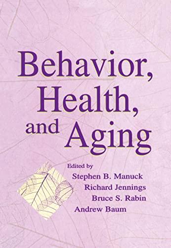 Behavior, Health, and Aging (Perspectives on Behavioral: Editor-Stephen B. Manuck;