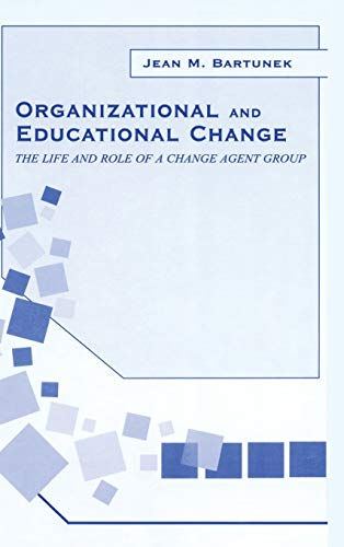 9780805834093: Organizational and Educational Change: The Life and Role of A Change Agent Group: The Life and Role of a Changed Agent Group (Series in Organization and Management)