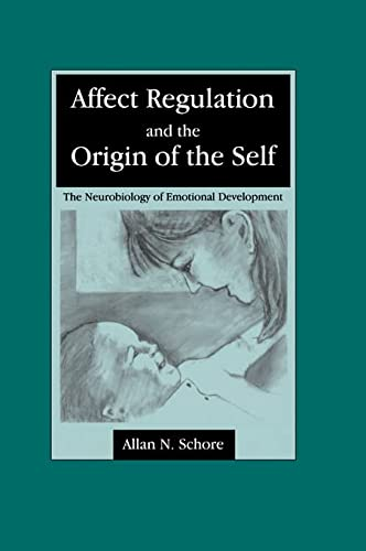 9780805834598: Affect Regulation and the Origin of the Self: The Neurobiology of Emotional Development
