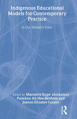 Indigenous Educational Models for Contemporary Practice: In Our Mother's Voice (Sociocultural,...
