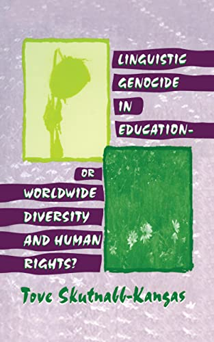 Linguistic Genocide in Education--or Worldwide Diversity and Human Rights?: Tove Skutnabb-Kangas
