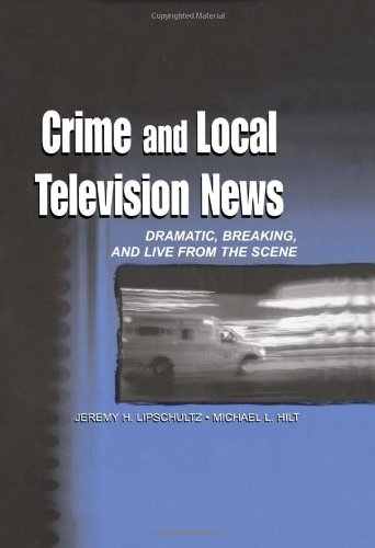 9780805836202: Crime and Local Television News: Dramatic, Breaking, and Live From the Scene (Routledge Communication Series)