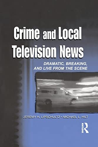 9780805836219: Crime and Local Television News: Dramatic, Breaking, and Live From the Scene (Routledge Communication Series)