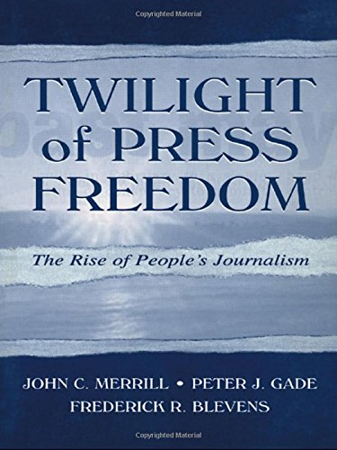 9780805836639: Twilight of Press Freedom: The Rise of People's Journalism (Routledge Communication Series)