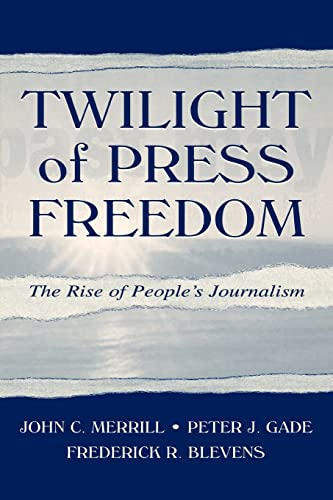 9780805836646: Twilight of Press Freedom: The Rise of People's Journalism (Routledge Communication Series)