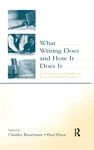 9780805838053: What Writing Does and How It Does It: An Introduction to Analyzing Texts and Textual Practices