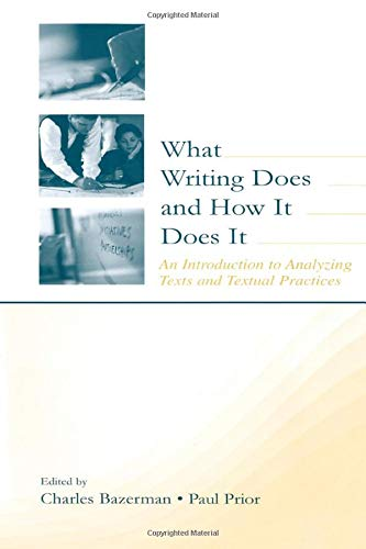 9780805838060: What Writing Does and How It Does It: An Introduction to Analyzing Texts and Textual Practices