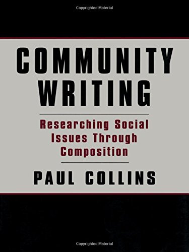 Community Writing: Researching Social Issues Through Composition: Paul S. Collins,