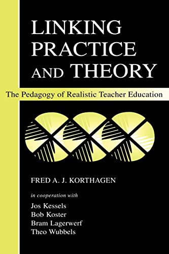 Linking Practice and Theory: The Pedagogy of: Fred A.J. Korthagen,