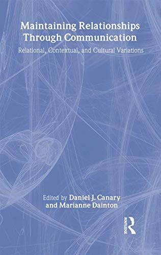 9780805839890: Maintaining Relationships Through Communication: Relational, Contextual, and Cultural Variations (LEA's Series on Personal Relationships)
