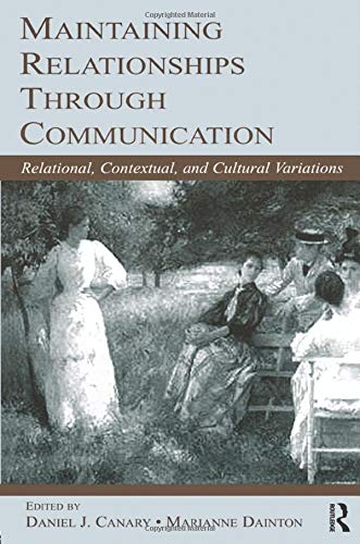 9780805839906: Maintaining Relationships Through Communication: Relational, Contextual, and Cultural Variations (LEA's Series on Personal Relationships)