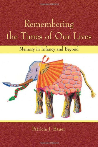 9780805840407: Remembering the Times of Our Lives: Memory in Infancy and Beyond (Developing Mind Series)