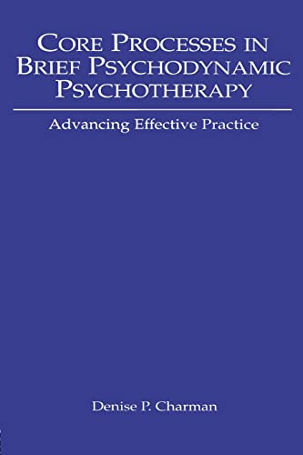 Core Processes in Brief Psychodynamic Psychotherapy: Advancing Effective Practice: Charman, Denise ...