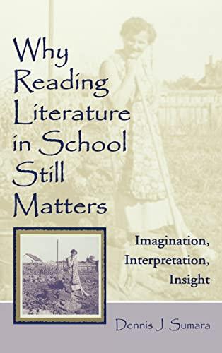 Why Reading Literature in School Still Matters: Imagination, Interpretation, Insight: Dennis J. ...