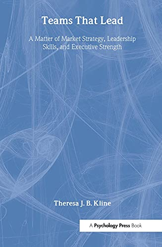 9780805842371: Teams That Lead: A Matter of Market Strategy, Leadership Skills, and Executive Strength