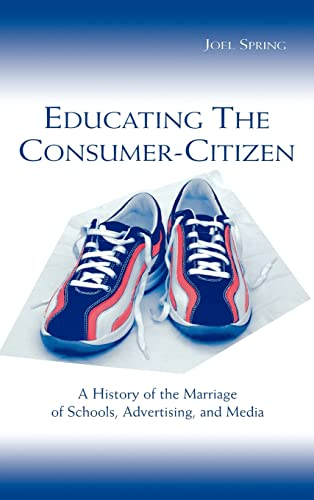 9780805842739: Educating the Consumer-citizen: A History of the Marriage of Schools, Advertising, and Media