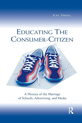 9780805842746: Educating the Consumer-citizen: A History of the Marriage of Schools, Advertising, and Media