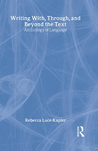 9780805846096: Writing With, Through, and Beyond the Text: An Ecology of Language