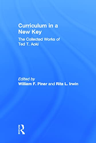 9780805847413: Curriculum in a New Key: The Collected Works of Ted T. Aoki (Studies in Curriculum Theory Series)