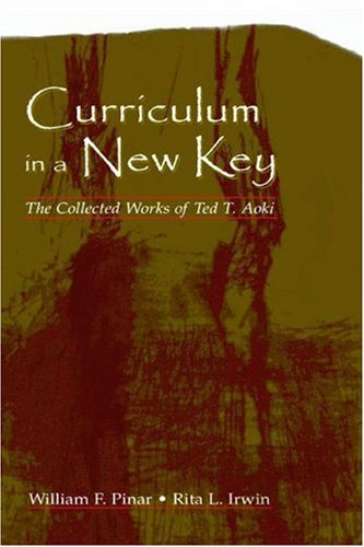 9780805847420: Curriculum in a New Key: The Collected Works of Ted T. Aoki (Studies in Curriculum Theory Series)