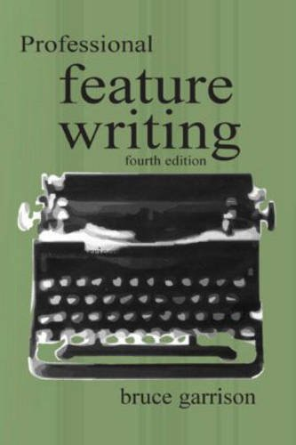 Professional Feature Writing (Routledge Communication Series): Garrison, Bruce; Garrison, Bruce