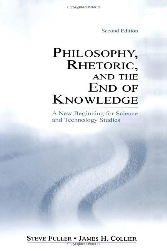 Philosophy, Rhetoric, and the End of Knowledge: A New Beginning for Science and Technology Studies:...