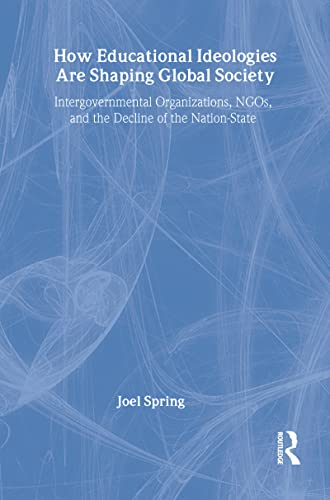 9780805849158: How Educational Ideologies Are Shaping Global Society: Intergovernmental Organizations, NGOs, and the Decline of the Nation-State (Sociocultural, Political, and Historical Studies in Education)