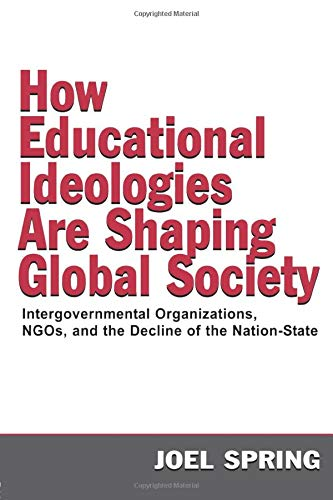 9780805849165: How Educational Ideologies Are Shaping Global Society: Intergovernmental Organizations, NGOs, and the Decline of the Nation-State (Sociocultural, Political, and Historical Studies in Education)