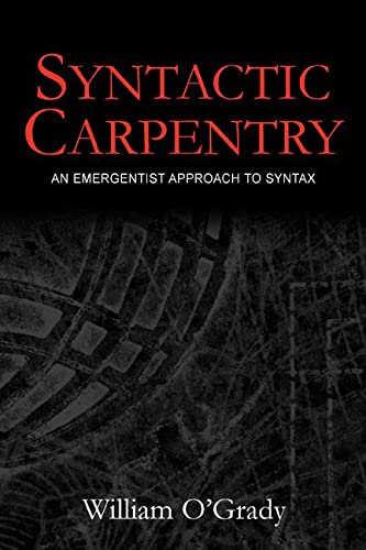 Syntactic Carpentry: An Emergentist Approach to Syntax (0805849599) by William O'Grady
