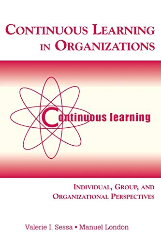 continuous learning in organizations by valerie sessa Read continuous learning in organizations individual, group, and organizational perspectives by valerie i sessa with rakuten kobo there is already considerable literature on learning at the individual level and a growing body of literature on group a.