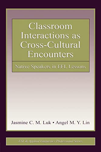 9780805850840: Classroom Interactions as Cross-Cultural Encounters: Native Speakers in EFL Lessons (ESL & Applied Linguistics Professional Series)