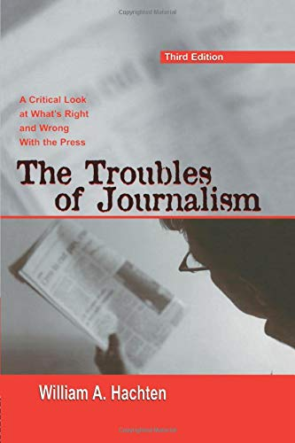 Troubles of Journalism: A Critical Look at What's Right and Wrong With the Press (Lea's ...