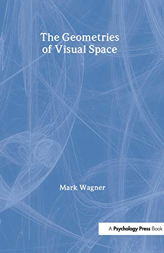 The Geometries of Visual Space: Wagner, Mark