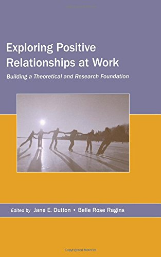 9780805853889: Exploring Positive Relationships at Work: Building a Theoretical and Research Foundation (Series in Organization and Management)