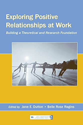 9780805853896: Exploring Positive Relationships at Work: Building a Theoretical and Research Foundation (Series in Organization and Management)