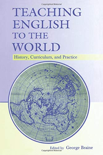 9780805854015: Teaching English to the World: History, Curriculum, and Practice