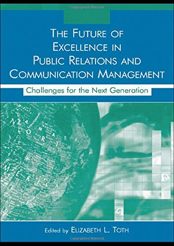 9780805855951: The Future of Excellence in Public Relations and Communication Management: Challenges for the Next Generation (Routledge Communication Series)