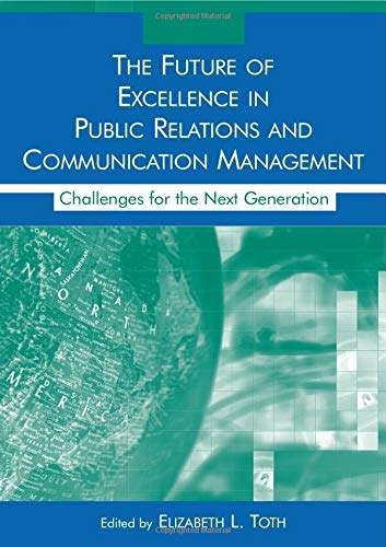 9780805855968: The Future of Excellence in Public Relations and Communication Management: Challenges for the Next Generation (Routledge Communication Series)